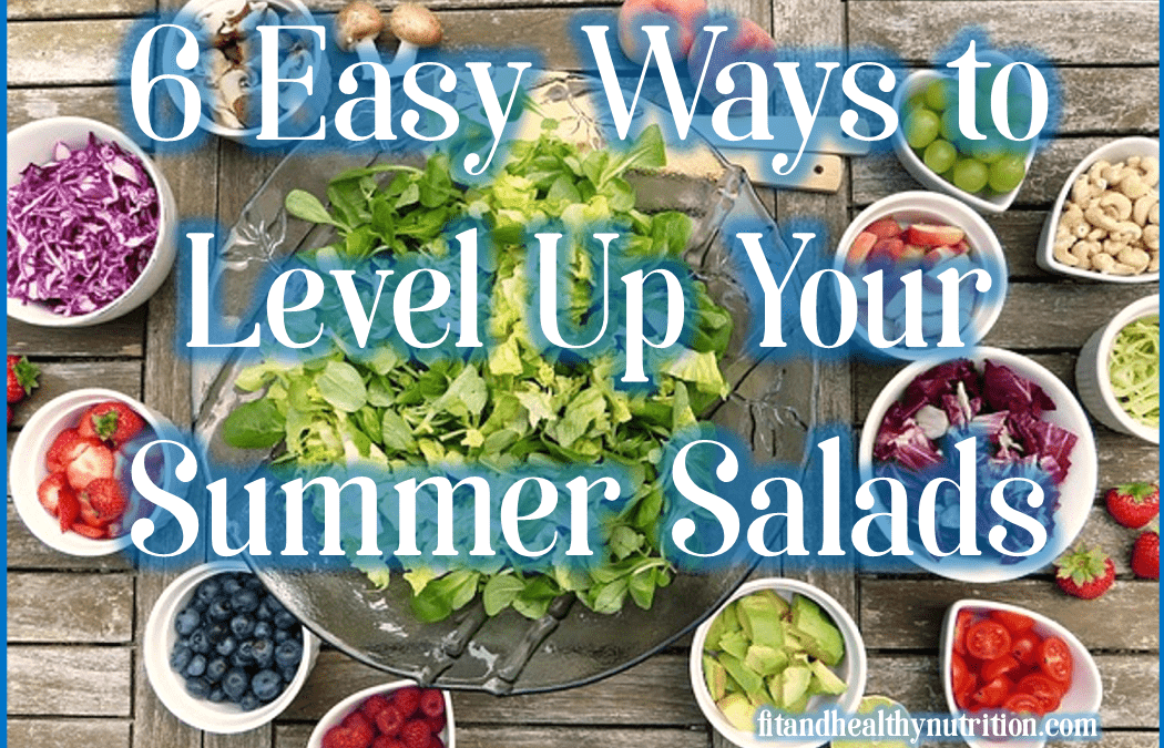 6 Ways To Level Up Your Summer Salads